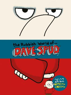 The Rubbish World of Dave Spud: 2022 Official Annual