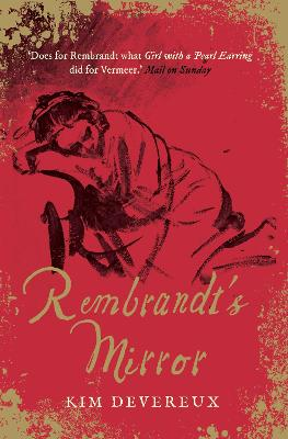 Rembrandt's Mirror: a novel of the famous Dutch painter of `The Night Watch' and the women who loved him