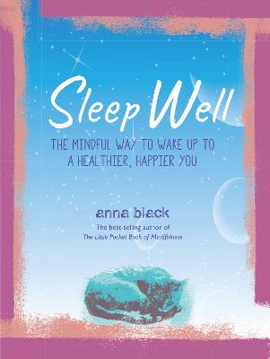 Sleep Well: The Mindful Way to Wake Up to a Healthier, Happier You