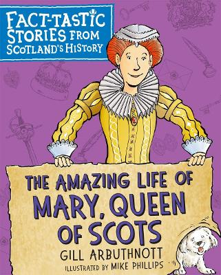 The Amazing Life of Mary, Queen of Scots: Fact-tastic Stories from Scotland's History