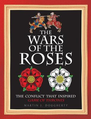 The Wars of the Roses: The Struggle That Inspired George R R Martin's a Game of Thrones