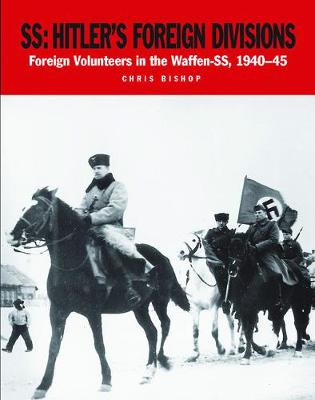 Ss: Hitler's Foreign Divisions: Foreign Volunteers in the Waffen Ss 1941-45