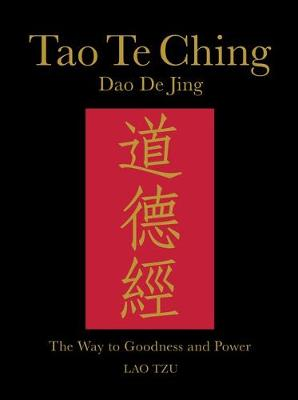 Tao Te Ching (Dao De Jing): The Way to Goodness and Power