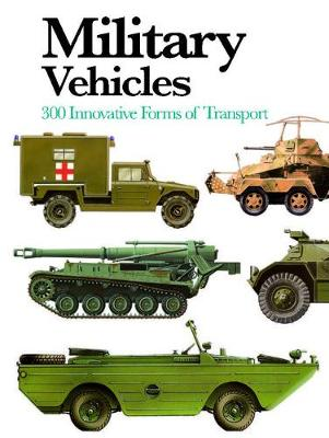 Military Vehicles: 300 Innovative Forms of Transport