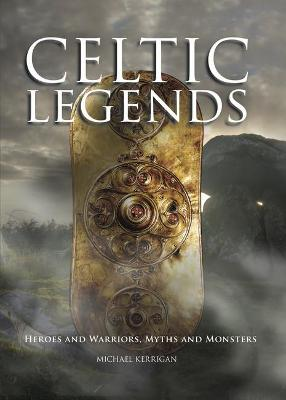 Celtic Legends: The Gods and Warriors, Myths and Monsters