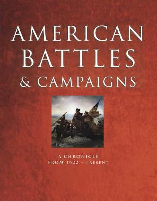 American Battles and Campaigns: A Chronicle from 1622-Present