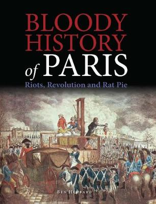 Bloody History of Paris: Riots, Revolution and Rat Pie