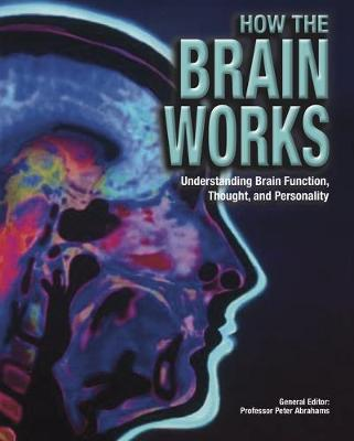 How the Brain Works: Understanding Brain Function, Thought and Personality