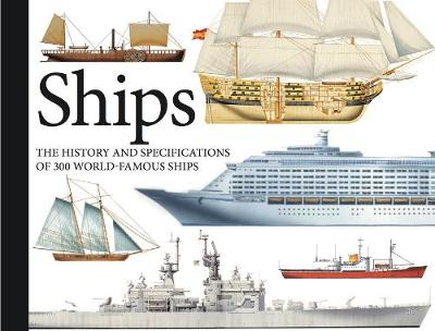 Ships: The History and Specifications of 300 World-Famous Ships