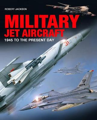 Military Jet Aircraft: 1945 to the Present Day