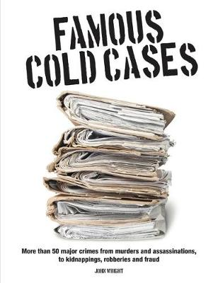 Famous Cold Cases: More than 50 major crimes from murders and political assassinations, to kidnappings, robberies and fraud