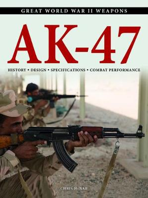 AK-47: History * Design * Specifications * Combat Performance