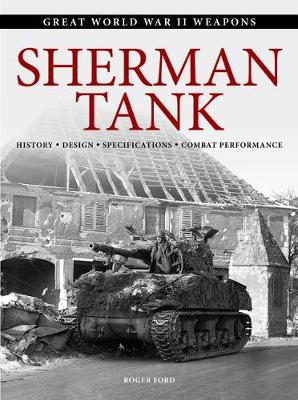 Sherman Tank: History * Design * Specifications * Combat Performance