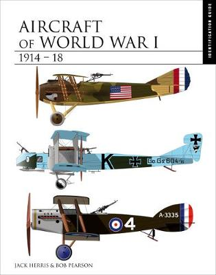 Aircraft of World War I 1914-1918: The Essential Aircraft Identification Guide