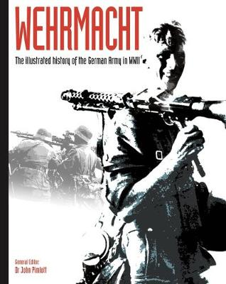 Wehrmacht: The illustrated history of the German Army in WWII