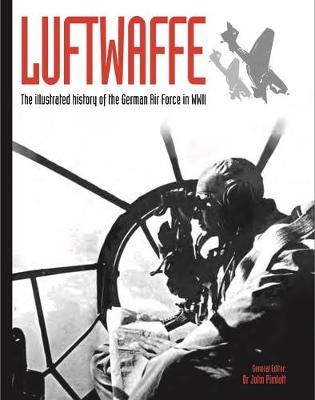 Luftwaffe: The illustrated history of the German Air Force in WWII