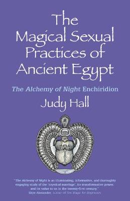 Magical Sexual Practices of Ancient Egypt, The: The Alchemy of Night Enchiridion