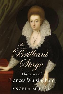 The Brilliant Stage: The Story of Frances Walsingham