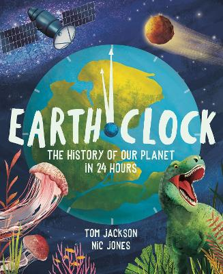Earth Clock: The History of Our Planet in 24 Hours