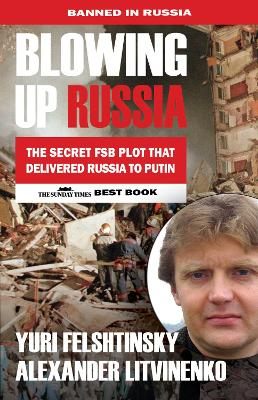 Blowing up Russia: The Book that Got Litvinenko Assassinated