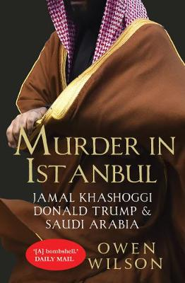 Murder in Istanbul: Jamal Khashoggi, Donald Trump and Saudi Arabia