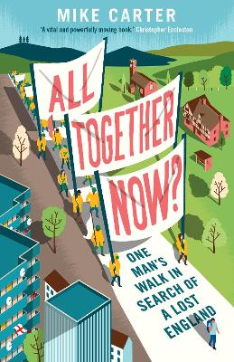 All Together Now?: One Man's Walk in Search of a Lost England