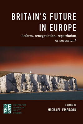 Britain's Future in Europe: Reform, Renegotiation, Repatriation or Secession?