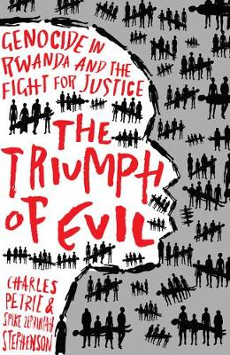 The Triumph of Evil: Genocide in Rwanda and the Fight for Justice