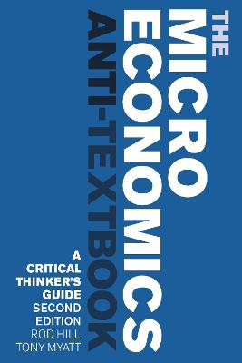 The Microeconomics Anti-Textbook: A Critical Thinker's Guide - 2nd edition