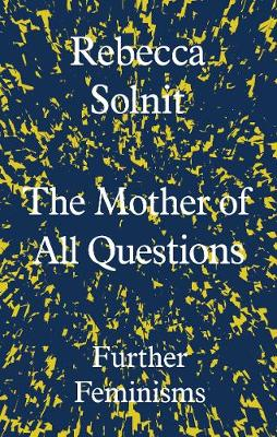 The Mother of All Questions: Further Feminisms