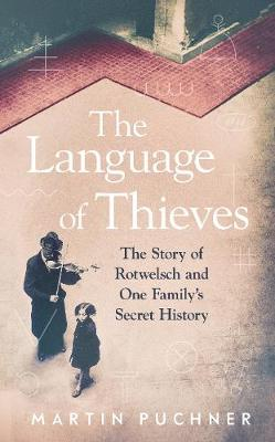 The Language of Thieves: The Story of Rotwelsch and One Family's Secret History