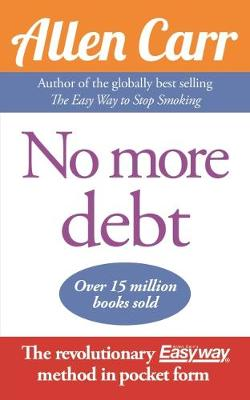 No More Debt: The Revolutionary Allen Carr's Easyway method in pocket form