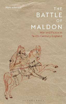 The Battle of Maldon: War and Peace in Tenth-Century England