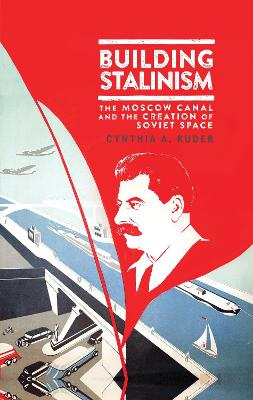 Building Stalinism: The Moscow Canal and the Creation of Soviet Space