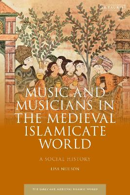 Music and Musicians in the Medieval Islamicate World: A Social History