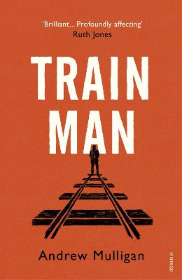 Train Man: A heart-breaking, life-affirming story of loss and new beginnings