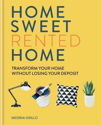 Home Sweet Rented Home: Transform Your Home Without Losing Your Deposit