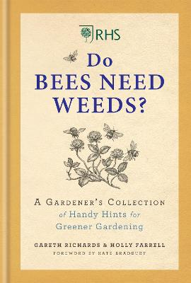 RHS Do Bees Need Weeds: A Gardener's Collection of Handy Hints for Greener Gardening