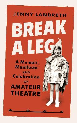 Break a Leg: A memoir, manifesto and celebration of amateur theatre