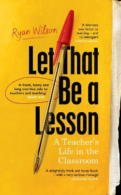 Let That Be a Lesson: 'A frank, funny and long overdue ode to teachers and teaching' Adam Kay