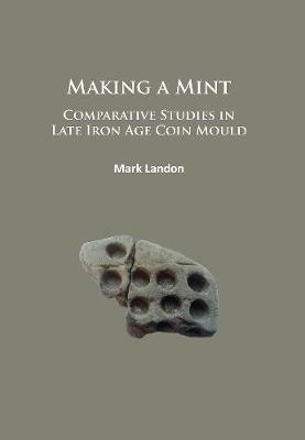 Making a Mint: Comparative Studies in Late Iron Age Coin Mould