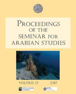 Proceedings of the Seminar for Arabian Studies Volume 47 2017: Papers from the fiftieth meeting of the Seminar for Arabian Studies held at the British Museum, London, 29 to 31 July 2016