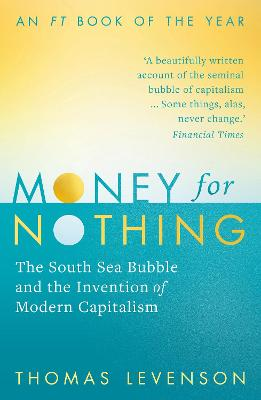 Money For Nothing: The South Sea Bubble and the Invention of Modern Capitalism