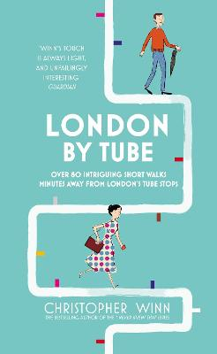 London By Tube: Over 80 intriguing short walks minutes away from London's tube stops