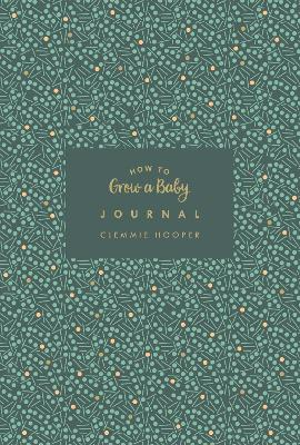 How to Grow a Baby Journal: The perfect companion to bestselling pregnancy and birth book How to Grow a Baby and Push it Out (Baby Record Book)