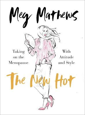 The New Hot: Taking on the Menopause with Attitude and Style
