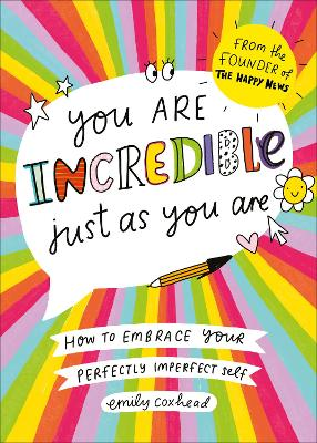 You Are Incredible Just As You Are: How to Embrace Your Perfectly Imperfect Self