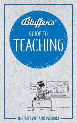 Bluffer's Guide to Teaching: Instant wit and wisdom