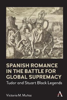 Spanish Romance in the Battle for Global Supremacy, 1578-1631
