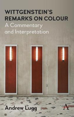 Wittgenstein's Remarks on Colour: A Commentary and Interpretation